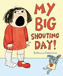 My Big Shouting Day - We all know those days, when everything feels out of place and itchy and impossible.Bella has a big shouting day and learns that they don't last forever. By the way, boys don't mind if the main character in a book is a girl or a boy, as long as it's a good story.  Just like girls.My Big Shouting Day paperback  £6.99 Amazon