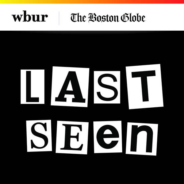 16. Last Seen - WBUR, The Boston Globe