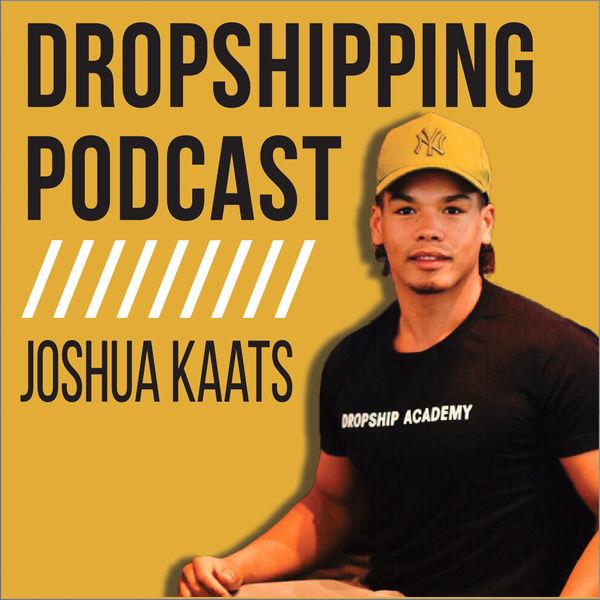18. Dropshipping Podcast - Joshua Kaats