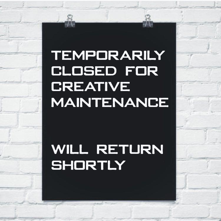 closed for creative maintenance.jpg