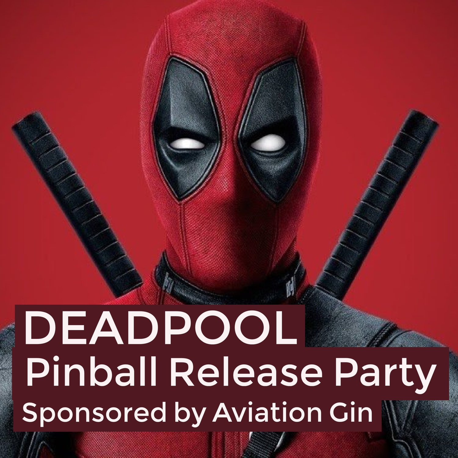 Deadpool Pinball Release Party - Sponsored by Aviation Gin — VIDIOT