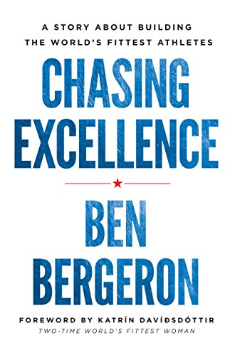 Chasing Excellence - by Ben Bergeron Ben Bergeron is the man behind the #builtbybergeron Hashtag. He has trained the fittest athletes in the world including Katrin Davidsdottir. His bestselling book is about principles of success applicable to every sport - and life.