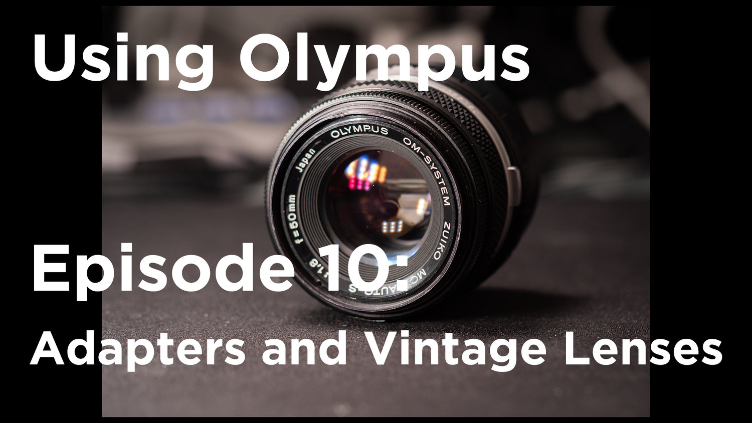 Tutorial - Using Olympus Episode 10: Adapters and Vintage lenses.