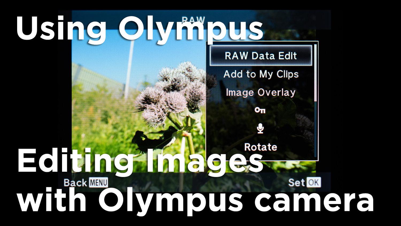 Editing Images with Olympus camera Using Olympus Tutorial