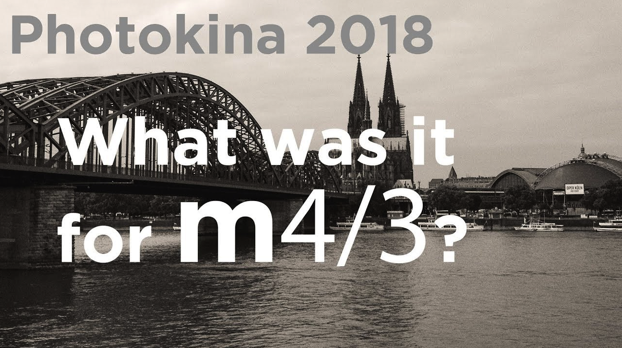 Photokina 2018 - What was it for m4/3