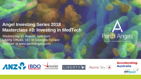 PERTH ANGELS MASTERCLASS- INVESTING IN MEDTECH - 15 Aug 2018Liberty, 197 St Georges Tce, Perth