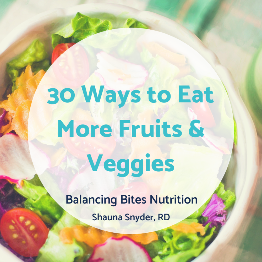 30 Ways to Eat More Fruits & Veggies - Balancing Bites Nutrition