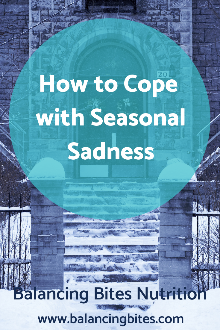 How to Cope with Seasonal Sadness - Balancing Bites Nutrition.png