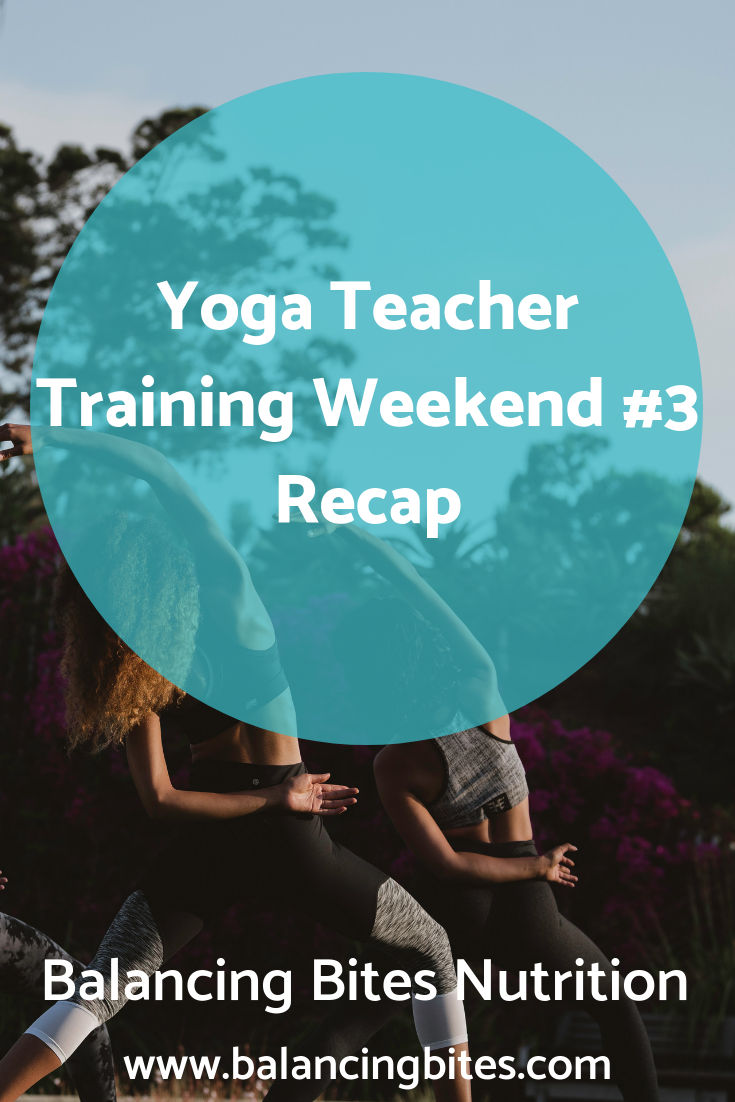 Yoga Teacher Training Weekend #3 Recap - Balancing Bites Nutrition.png