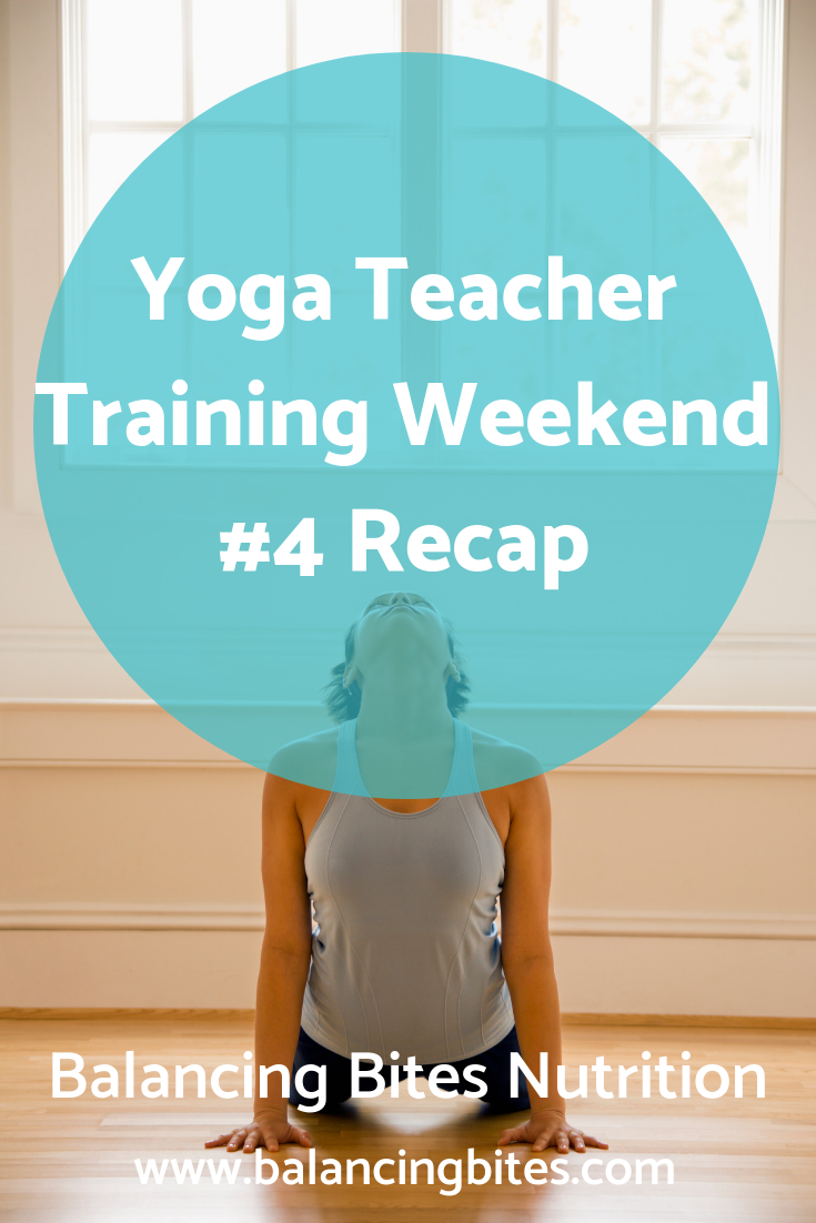 Yoga Teacher Training Weekend #4 Recap - Balancing Bites Nutrition.png