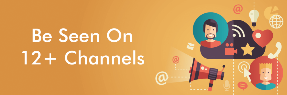 Be Seen On 12+ Channels