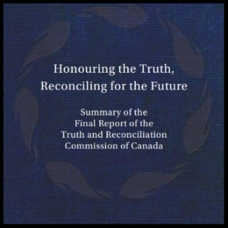 READ: Honouring the Truth, Reconciling for the Future Summary of the Final Report of the Truth and Reconciliation Commission of Canada (2015) Website: www.trc.ca
