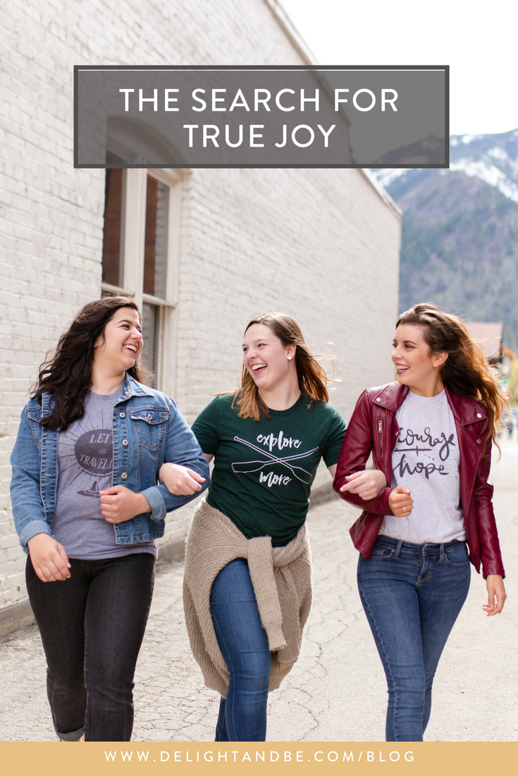The Search for True Joy | Delight & Be Blog
