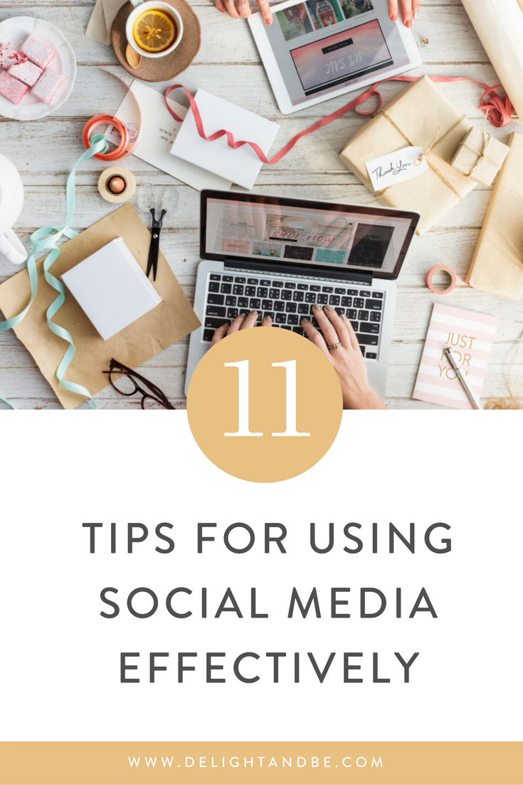 11 Tips for Using Social Media Effectively | Delight & Be Blog