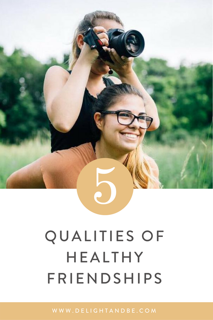 5 Qualities of Healthy Friendships | Delight & Be Blog