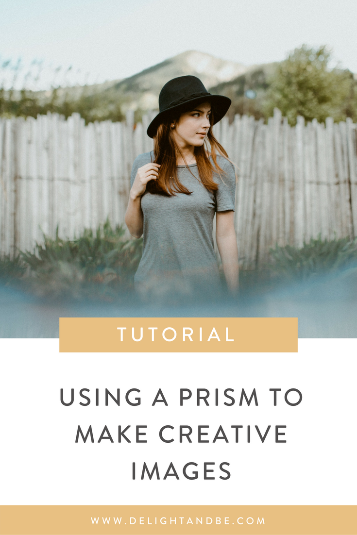 Using a Prism to Make Creative Images | Delight & Be Blog