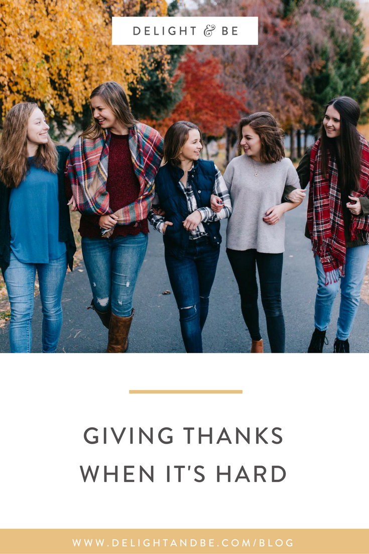 Giving Thanks When It's Hard | Delight & Be Blog