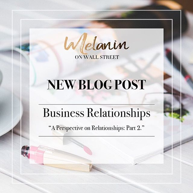 Last week we began our blog series focused on the various kinds of relationships we are all involved in. This week we are highlighting business relationships. As promised we are featuring our board members perspective on this particular topic. Click the link in our bio to read. 💗 #melaninonwallstreet #careerwomen #womenempowerment #womenofcolor #relationships