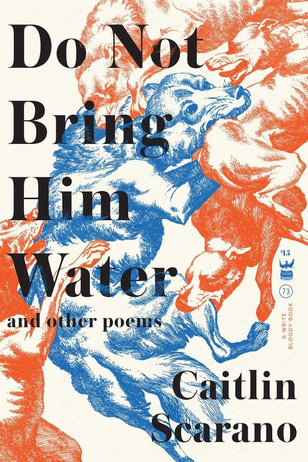 Do Not Bring Him Water  (Write Bloody 2017)