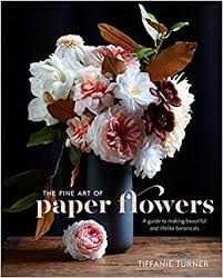 The Fine Art of Paper Flowers, Tiffanie Turner