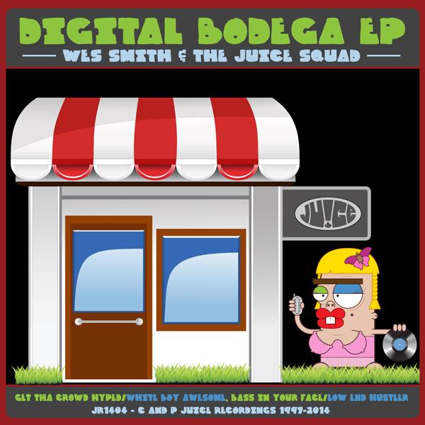 JR1404_DigitalBodegaEP_1600, Juice Recordings, Wes Smith, The Juice Squad,  #Breaks, #Breakbeat, #JuiceHedz,  #BringBackThatFunk, #HotMessGoesBoom,  #FriendsInLowPlaces, #858FunkBass,