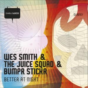 DLR053, Better At Night, WEs Smith, BumpR StickR, The Juice Squad, Juice Recordings, The Juice Squad, Wes Smith, White Boy Awesome, Dirty Kicks, BumpR StickR, Low End Hustler, #Breaks, #Breakbeat, #JuiceHedz, #BringBackThatFunk, #HotMessGoesBoom, #FriendsInLowPlaces, #858FunkBass,