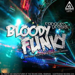 ESR133_BloodyFunky(WesSmith'sCalifunkiaRemix)_RandomPreset, Juice Recordings, The Juice Squad, Wes Smith, White Boy Awesome, Dirty Kicks, BumpR StickR, Low End Hustler, #Breaks, #Breakbeat, #JuiceHedz,  #BringBackThatFunk, #HotMessGoesBoom,  #FriendsInLowPlaces, #858FunkBass,