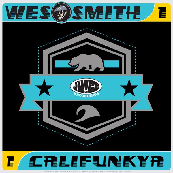 JR1409_Califunkia1EP_600, Juice Recordings, The Juice Squad, Wes Smith, White Boy Awesome, Dirty Kicks, BumpR StickR, Low End Hustler, #Breaks, #Breakbeat, #JuiceHedz,  #BringBackThatFunk, #HotMessGoesBoom,  #FriendsInLowPlaces, #858FunkBass,