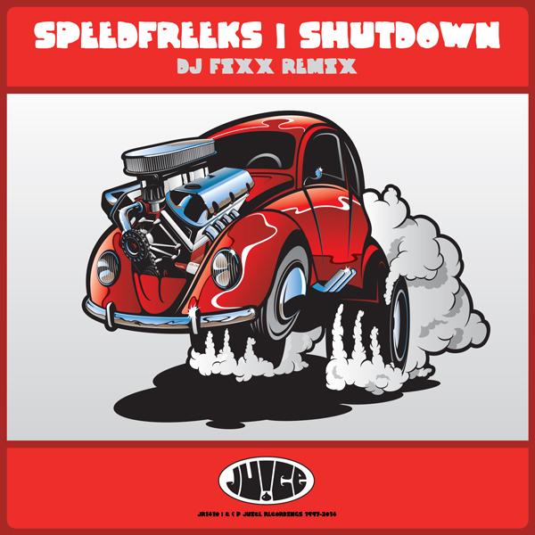 JR1410_Shutdown_DJFixxRemix_Speedfreeks_600, Juice Recordings, The Juice Squad, Wes Smith, White Boy Awesome, Dirty Kicks, BumpR StickR, Low End Hustler, #Breaks, #Breakbeat, #JuiceHedz,  #BringBackThatFunk, #HotMessGoesBoom,  #FriendsInLowPlaces, #858FunkBass,