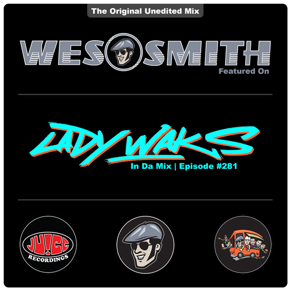LadyWaksInDaMix_WesSmithAndTheJuiceSquadGuestMix_600, Lady Waks, Lady Waks In Da Mix, Juice Recordings, The Juice Squad, Wes Smith, White Boy Awesome, Dirty Kicks, BumpR StickR, Low End Hustler, #Breaks, #Breakbeat, #JuiceHedz,  #BringBackThatFunk, #HotMessGoesBoom,  #FriendsInLowPlaces, #858FunkBass,
