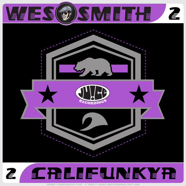 JR1415_Califunkya2EP_600, Juice Recordings, The Juice Squad, Wes Smith, White Boy Awesome, Dirty Kicks, BumpR StickR, Low End Hustler, #Breaks, #Breakbeat, #JuiceHeads, #Califunkya  #BringBackThatFunk,