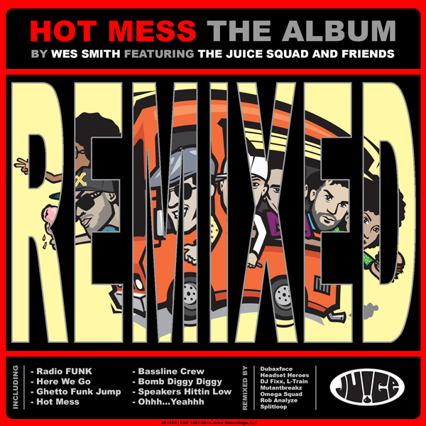 JR1419_HotMessTheAlbumRemixed_600, Juice Recordings, The Juice Squad, Wes Smith, White Boy Awesome, Dirty Kicks, BumpR StickR, Low End Hustler, #Breaks, #Breakbeat, #JuiceHeads, #Califunkya  #BringBackThatFunk, #HotMessGoesBoom,  #FriendsInLowPlaces, Rob Analyze, Wes Smith, Omega Squad, Splitloop, Mutantbreakz, L-Train, DJ Fixx, Dubaxface, Headset Heroes