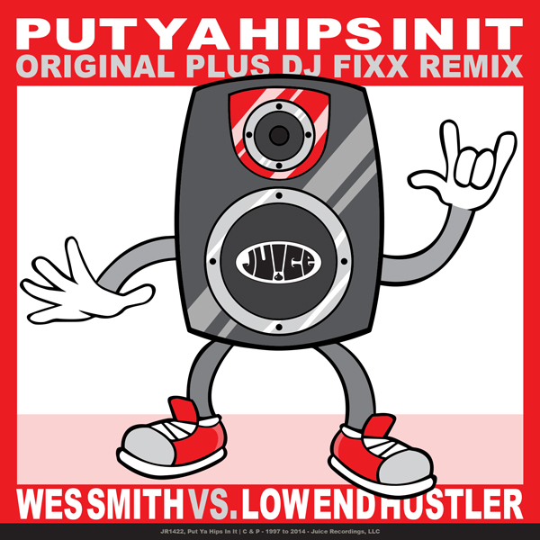 JR1422_PutYaHipsInIt_600, JuiceRecordings, TheJuiceSquad, WesSmith,   WhiteBoyAwesome, DirtyKicks, BumpRStickR, LowEndHustler, DubleTime, SuperSoulFighter, StickyBumps,  #JuiceRecordings, #JuiceHeads, #ItsWesSmithYo, #BringBackThatFunk, #Califunkya, #HotMessGoesBoom,   #CampCharlie, #California, #SanDiego,  #Breaks, #Breakbeat, #EDM, #UDM