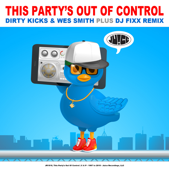JR1515_This Party's Out of Control_565, #JuiceRecordings, #TheJuiceSquad, #ItsJuiceYo, #ItsWesSmithYo, #IWSY, #DJFixx, #DirtyKicks, #EDM, #UDM, #Electro, #Club, #Funk, #Breaks, #Breakbeat, #Booty, #Bass, #Trap, #Rave, #SanDiego, #California
