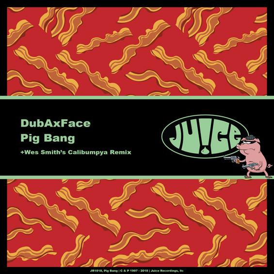 JR1518_PigBang_565, #Dance&EDM, #JuiceRecordings, #TheJuiceSquad, #ItsJuiceYo, #ItsWesSmithYo, #DubAxFace, #Calibumpya, #EDM, #UDM, #Electro, #Club, #Funk, #Breaks, #Breakbeat, #Booty, #Bass
