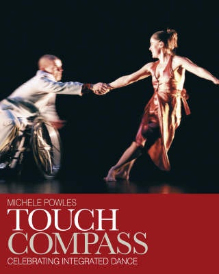 Touch Compass – Celebrating Integrated Dance by Michelle Powles