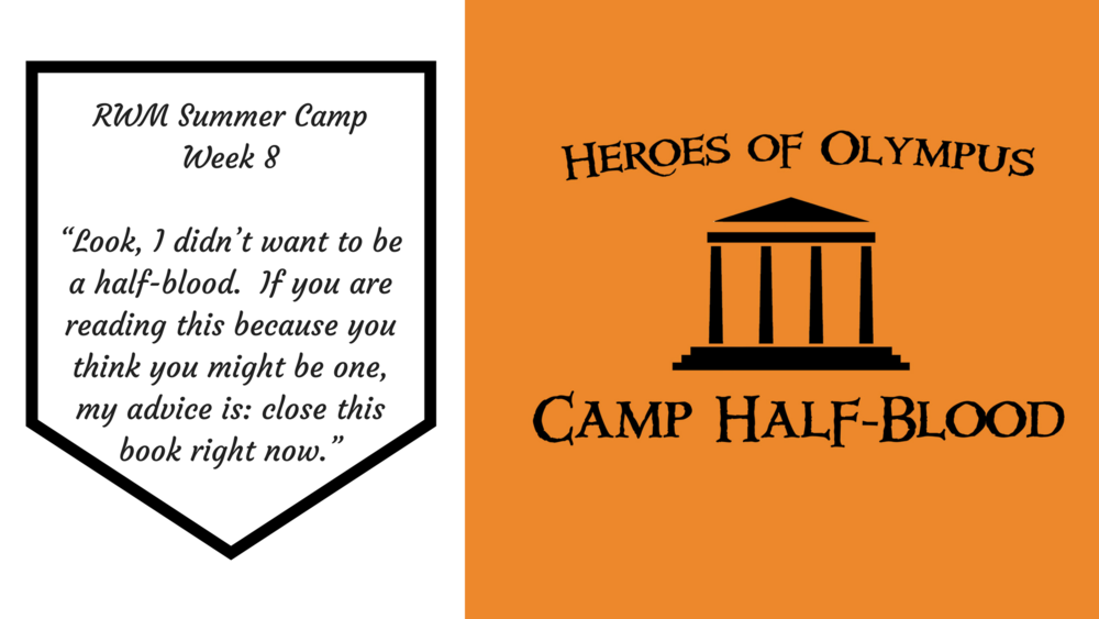 Camp Half-Blood - WEEK 8: Aug 20-24  Spend a week with other demigods at Camp Half-Blood as we choose our cabins, participate in training games and craft artifacts from The Olympians series.  (Includes 20% off of Illustrated Percy Jackson #1, released on 8/14) (based on the novel Percy Jackson and the Lightning Thief by Rick Riordan)