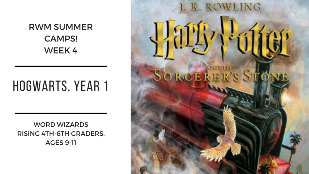 Hogwarts, Year 1 - WEEK 4: July 9 -13  TRACK 4Hogwarts, Year 1 – We are pleased to inform you that you have been accepted to Hogwarts School of Witchcraft and Wizardry! We will discuss the first book of the series and create magical projects; first years will receive a Hogwarts acceptance package by post. (based on the novel Harry Potter and the Sorcerer's Stone by J.K. Rowling)