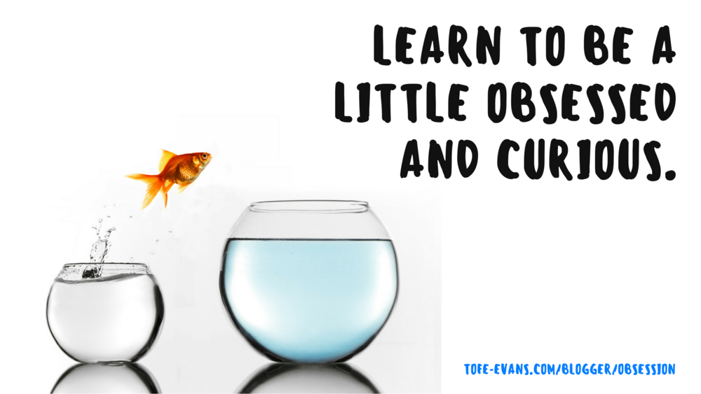 BLOG - LEARN TO BE A LITTLE OBSESSED AND CURIOUS..png