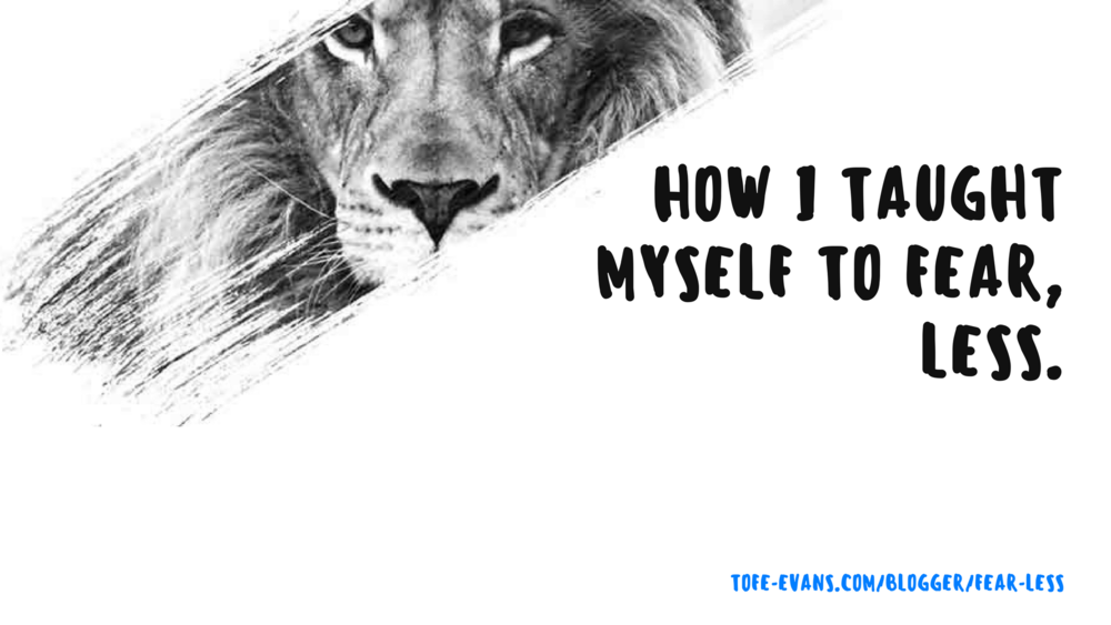 BLOG - HOW I TAUGHT MYSELF TO FEAR, LESS..png