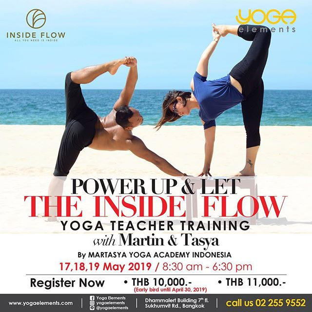 POWER UP & LET THE INSIDE  FLOW YOGA TEACHER TRAINING with Martin & Tasya By MARTASYA YOGA ACADEMY INDONESIA .... 17, 18, 19 May 2019 8:30 am - 6:30 pm .... 3 Days Intensive 30 Hours TTC Bilingual Thai/English .... • Introduction the concept of Inside Flow Yoga • Learn how to work vinyasa with music • Yoga Anatomy for Spinal & Shoulders Movements • Learning 3 Inside Flow Yoga sequences with different themes open heart, flexibility & strength • Learning how to sequence and teach Inside Flow Yoga .... Martasya Yoga Academy RYS 200 was founded by Martin Elianto and Tasya Dante a couple Yogis from Indonesia, who have started together practice yoga since 2011. Martin and Tasya have bought certified E-RYT 200 from Yoga Alliance with Noah Maze from USA. Martin and Tasya have continued education in Yoga with various well known teachers of Ashtanga Yoga by David Swenson, Yin Yoga by Jo Phee and Sebastian Pucelle, Power Vinyasa by Dylan Werner, Markandeya Yoga by Guru Made Sumantra, Prana Flow by Twee Merigan and the last was with Master Young Ho Kim founder of Inside Flow Yoga directly in Germany in 2016.  Since then Martin and Tasya have focused to spread the Inside Flow Yoga in Indonesia, Singapore, Thailand and Vietnam under their yoga school registered Yoga Alliance International called Martasya Yoga Academy. We include the 60 hours training program of Inside Flow Yoga in the curriculum of the full 200 hours training as the unique program in the school under the guidance and organization of Inside Yoga Academy Master Young Ho Kim directly from Germany, who has given Martasya Yoga Academy awards of being the Ambassador of Inside Flow Yoga Indonesia. Further information about Martasya Yoga : www.martasyayoga.com .... Register Now • THB 10,000.- (Early bird until April 30, 2019) • THB 11,000.- Including Certificate & T-Shirt …. Cash at Studio or transfer money at Bank Name: Bangkok Bank Branch: Surawong Swift code: BKKBTHBK Account number: 147-4-53571-1 Account type: Saving