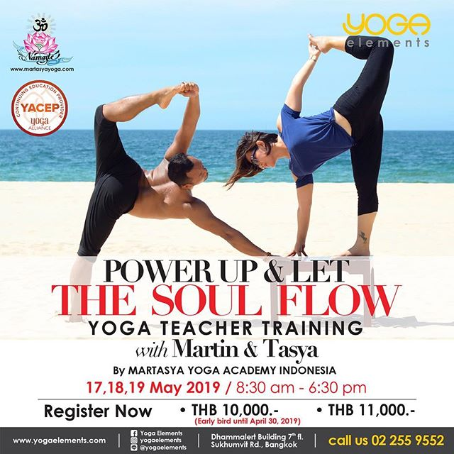 POWER UP & LET THE SOUL  FLOW YOGA TEACHER TRAINING with Martin & Tasya By MARTASYA YOGA ACADEMY INDONESIA .... 17, 18, 19 May 2019 8:30 am - 6:30 pm .... 3 Days Intensive 30 Hours TTC Bilingual Thai/English .... • Introduction the concept of Soul Flow Yoga • Learn how to work vinyasa with music • Yoga Anatomy for Spinal & Shoulders Movements • Learning 3 Soul Flow Yoga sequences with different themes open heart, flexibility & strength • Learning how to sequence and teach Soul Flow Yoga .... Martasya Yoga Academy RYS 200 was founded by Martin Elianto and Tasya Dante a couple Yogis from Indonesia, who have started together practice yoga since 2011. Martin and Tasya have bought certified E-RYT 200 from Yoga Alliance with Noah Maze from USA. Martin and Tasya have continued education in Yoga with various well known teachers of Ashtanga Yoga by David Swenson, Yin Yoga by Jo Phee and Sebastian Pucelle, Power Vinyasa by Dylan Werner, Markandeya Yoga by Guru Made Sumantra, Prana Flow by Twee Merigan and the last was with Master Young Ho Kim founder of Inside Flow Yoga directly in Germany in 2016.  Since then Martin and Tasya have focused to spread the Inside Flow Yoga in Indonesia, Singapore, Thailand and Vietnam under their yoga school registered Yoga Alliance International called Martasya Yoga Academy. We include the 60 hours training program of Inside Flow Yoga in the curriculum of the full 200 hours training as the unique program in the school under the guidance and organization of Inside Yoga Academy Master Young Ho Kim directly from Germany, who has given Martasya Yoga Academy awards of being the Ambassador of Inside Flow Yoga Indonesia. Further information about Martasya Yoga : www.martasyayoga.com .... Register Now • THB 10,000.- (Early bird until April 30, 2019) • THB 11,000.- Including Certificate & T-Shirt …. Cash at Studio or transfer money at Bank Name: Bangkok Bank Branch: Surawong Swift code: BKKBTHBK Account number: 147-4-53571-1 Account type: Savings Account holder name: Yoga Elements