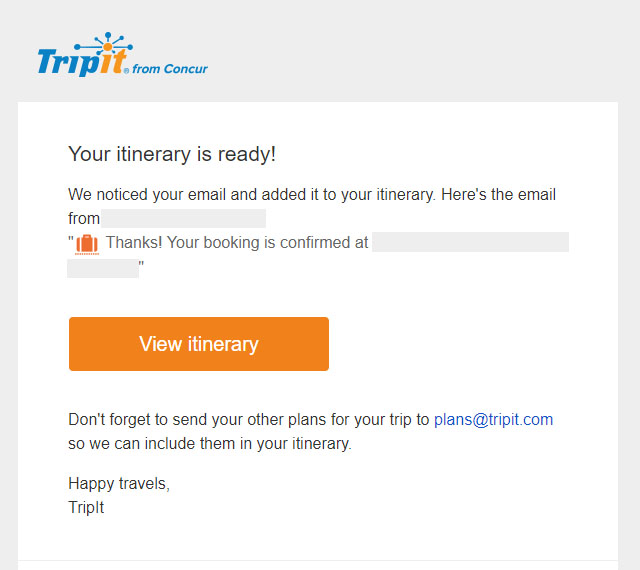 Once you've booked your accommodation, TripIt can automatically detect your email booking confirmation and add the accommodation (together will all essential details) into your trip itinerary.