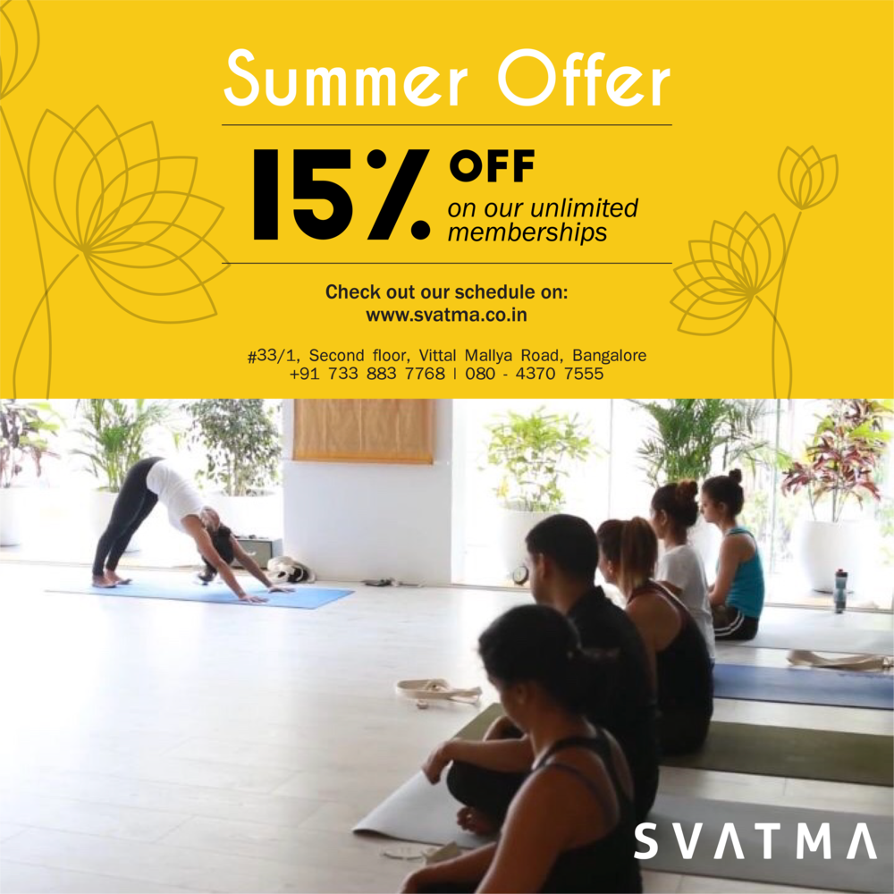 Summer is a time of full potential, find yours! Enter into yourself and find your abundance. The summer is time for you to have introspection. Where are you now in May having started with good intentions in January? Svatma is delighted to invite you to practice at the studio this summer with a special discount. Call us on 7338837768 to enquire further.