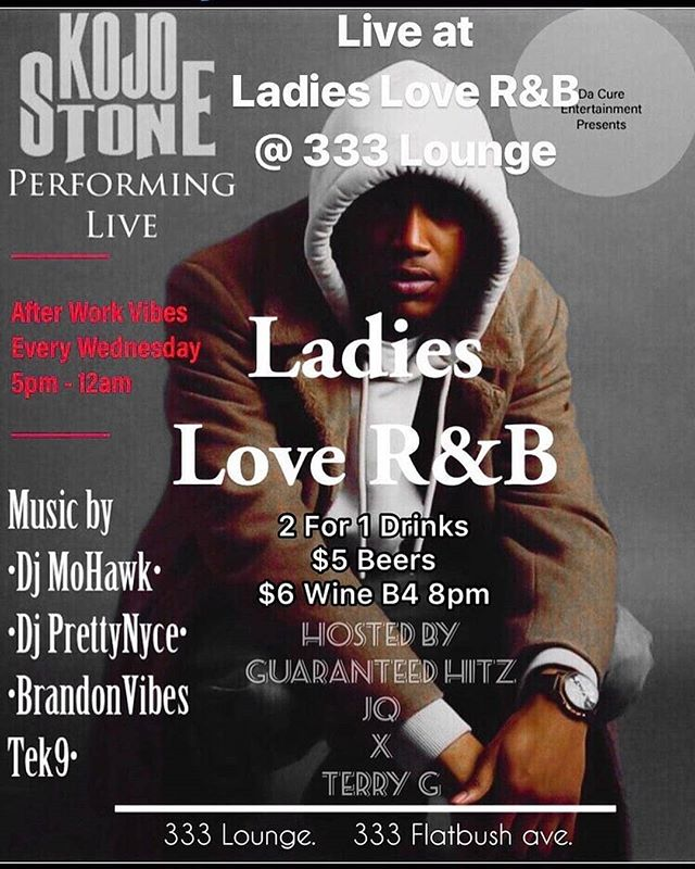 "Regrann from @djprettynyce - 🚨 Da Cure Entertainments 🚨 Presents ""LADIES LOVE R&B""  @333.lounge  333 Flatbush Avenue.  Doors open at 5pm  2 for 1 🍸 $5 🍺 and $6 🍷b4 8pm SHOWTIME: 9pm With A Big Performance by KOJO STONE @kojostoneofficial🎵🎶 Hosted by: @GuaranteedHitz x @MuiscisTerry  @jq___83 Music by:  @DJMohawk @Tek9Movements  @Djprettynyce - #regrann"
