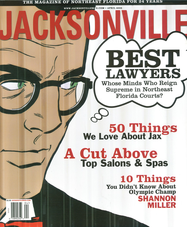 Jacksonville Magazine - Best Lawyers in the Northeast Florida CourtsJacksonville Magazine April 2008