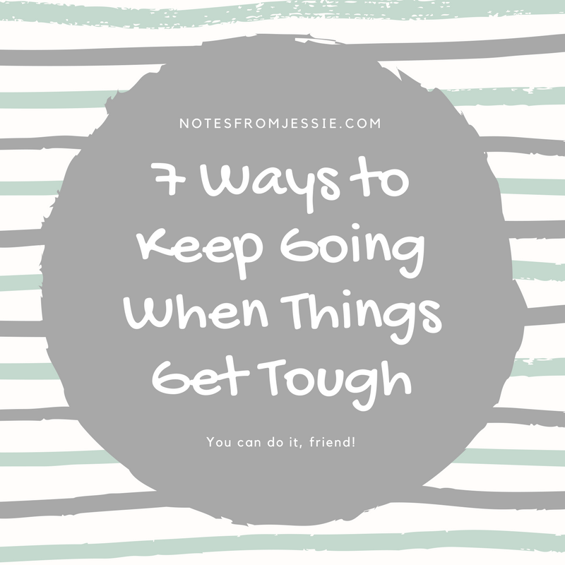 7 Ways to Keep Going When Things Get Tough.png