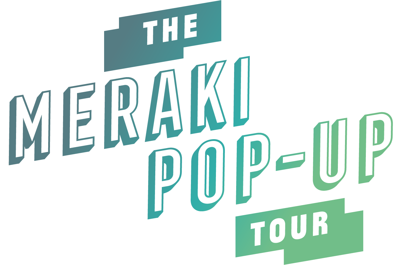 The Meraki Pop-Up Tour
