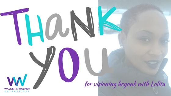 thank you for visioning - walker & walker enterprises lolita e walker