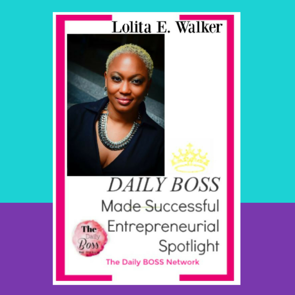Lolita E. Walker featured in the Daily Boss Online Publication.png